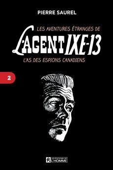 Les aventures étranges de l'agent IXE-13 Tome 2 - L'as des espions canadiens