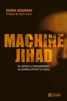 Machine Jihad - Du désir à l'engagement: 10 jeunes lèvent le voile
