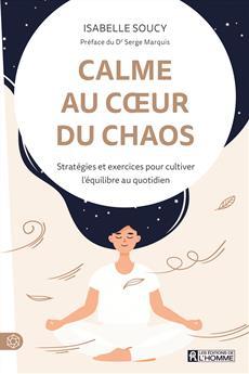 Calme au cœur du chaos - Stratégies et exercices pour cultiver l'équilibre au quotidien