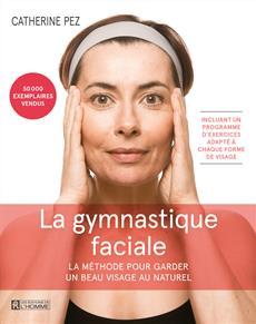 La gymnastique faciale - 4e édition - La méthode pour garder un beau visage au naturel