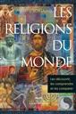 Les religions du monde - Les découvrir, les comprendre et les comparer