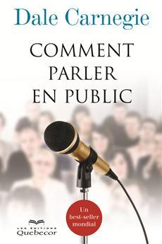 Comment parler en public - Un best-seller mondial - 3e édition