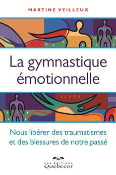 La gymnastique émotionnelle - Se libérer des traumatismes et des blessures de notre passé