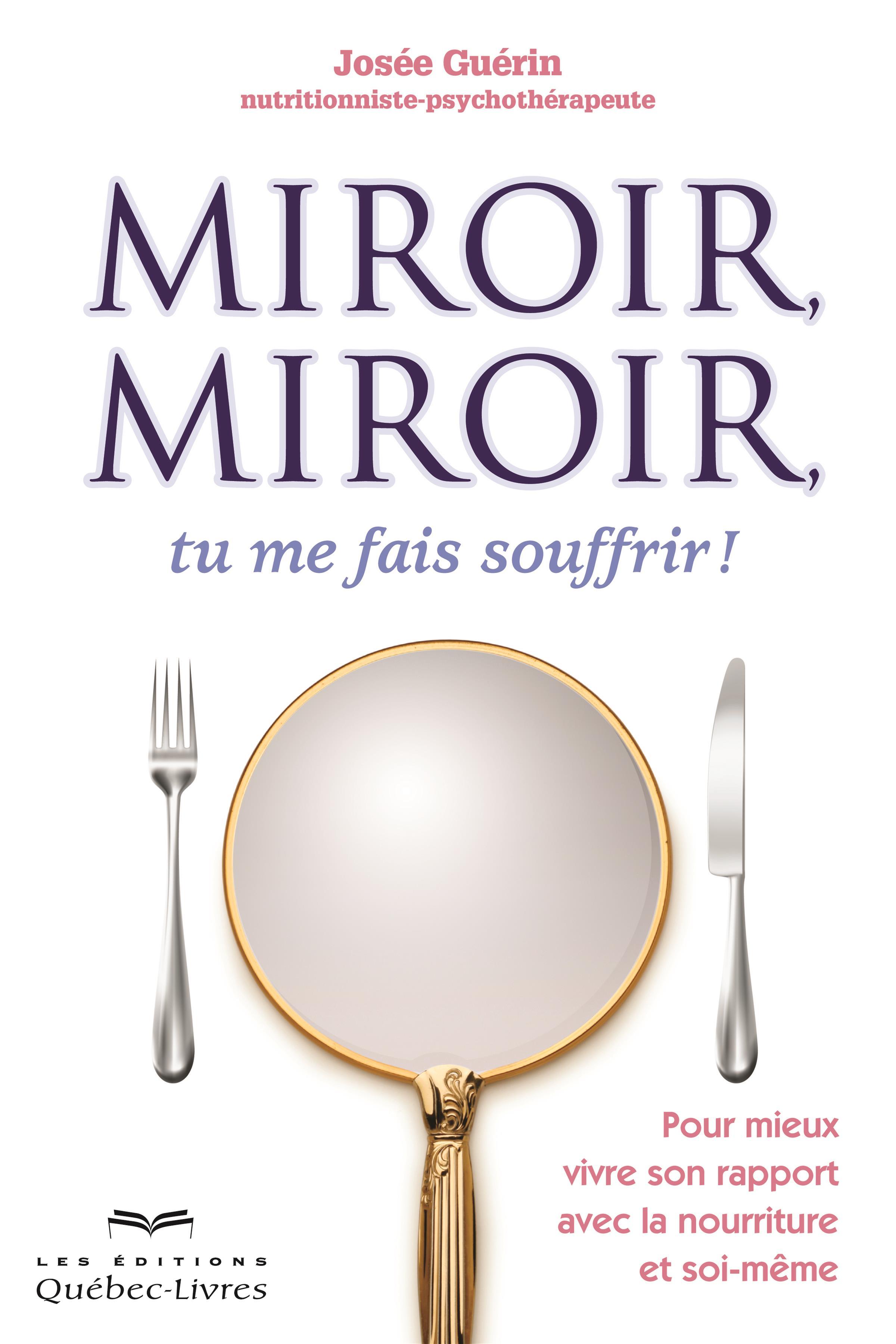livre miroir miroir tu me fais souffrir pour mieux vivre son rapport avec la nourriture et. Black Bedroom Furniture Sets. Home Design Ideas
