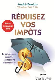 Réduisez vos impôts - Le complément essentiel aux logiciels - Année d'imposition 2012