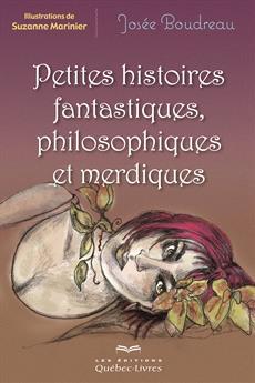 Petites histoires fantastiques, philosophiques et merdiques