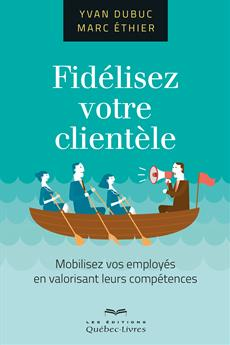 Fidélisez votre clientèle - Mobilisez vos employés en valorisant leurs compétences