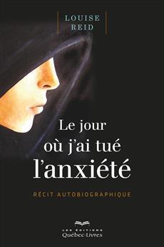 Livre Le Jour Ou J Ai Tue L Anxiete Recit Autobiographique