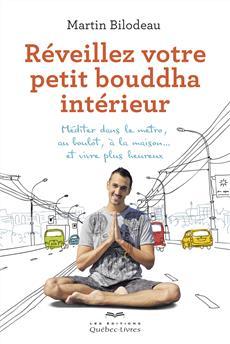 Réveillez votre petit bouddha intérieur - Méditer dans le métro, au boulot, à la maison... et vivre plus heureux