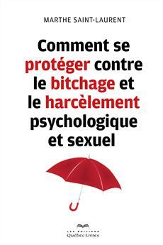 Comment se protéger contre le bitchage et le harcèlement psychologique et sexuel