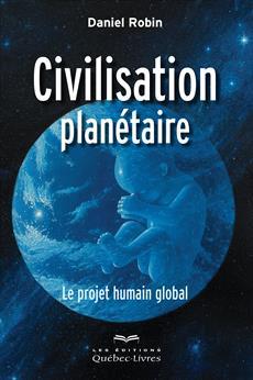 Civilisation planétaire - Le projet humain global