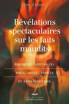 Révélations spectaculaires sur les faits maudits - Rencontres spectrales : ovnis, anges, esprits et extraterrestres
