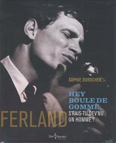 Ferland - Hey Boule de gomme, s'rais-tu dev'nu un homme ?