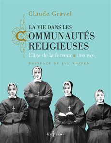 La Vie dans les communautés religieuses - L'âge de la ferveur, 1840-1960