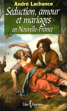 Seduction, Love and Marriage in New France