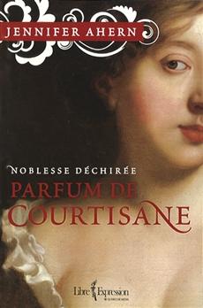 Noblesse déchirée, tome 1 - Parfum de courtisane