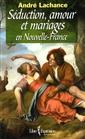 Séduction, amour et mariages en Nouvelle-France