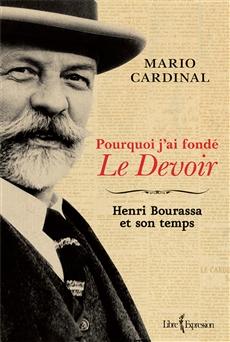 Pourquoi j'ai fondé Le Devoir - Henri Bourassa et son temps