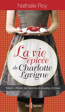 La Vie épicée de Charlotte Lavigne, tome 1 - Piment de Cayenne et pouding chômeur