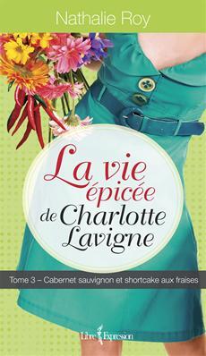 La Vie épicée de Charlotte Lavigne, tome 3 - Cabernet sauvignon et shortcake aux fraises