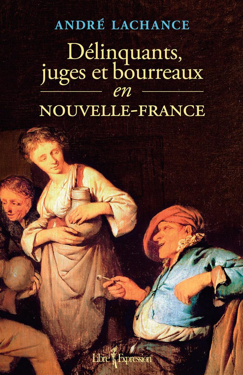 Image de couverture (Délinquants, juges et bourreaux en Nouvelle-France)