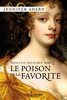 Noblesse déchirée - Tome 2 - Le Poison de la favorite