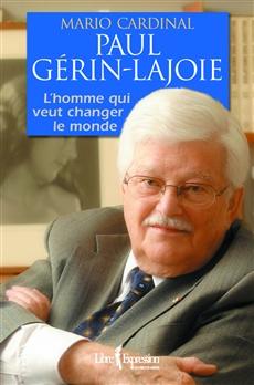 Paul Gérin-Lajoie - L'Homme qui rêve de changer le monde