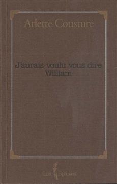 J'aurais voulu vous dire William