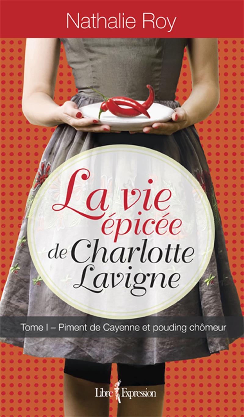 La Vie épicée de Charlotte Lavigne, tome 1