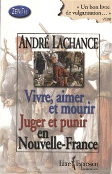 Vivre, aimer et mourir Juger et punir en Nouvelle-France