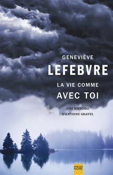 La Vie comme avec toi - Une histoire d'Antoine Gravel
