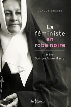 La Féministe en robe noire - Mère Sainte-Anne-Marie