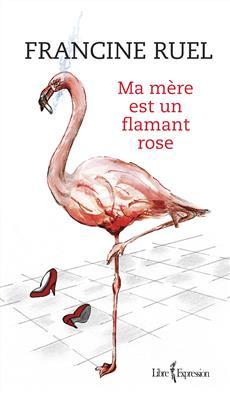 Ma mère est un flamant rose