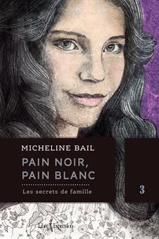 Pain noir, pain blanc, tome 3 - Les secrets de famille