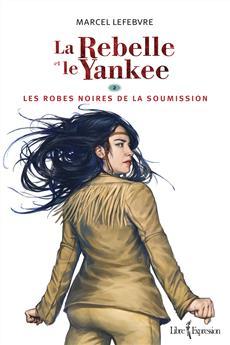 La Rebelle et le Yankee, tome 2 - Les robes noires de la soumission