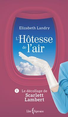 L'Hôtesse de l'air, tome 1 - Le décollage de Scarlett Lambert