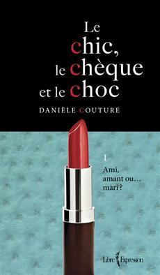 Le Chic, le Chèque et le Choc, tome 1 - Ami, amant ou... mari ?