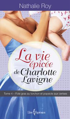 La Vie épicée de Charlotte Lavigne, tome 4 - Foie gras au torchon et popsicle aux cerises