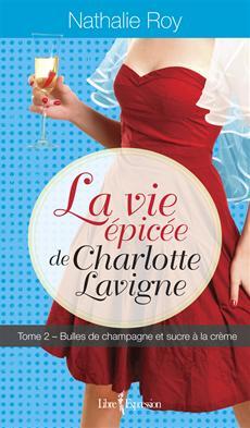 La Vie épicée de Charlotte Lavigne, tome 2 - Bulles de champagne et sucre à la crème