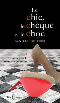 Le Chic, le Chèque et le Choc, tome 2 - L'amour avec la mauvaise personne