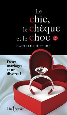 Le Chic, le Chèque et le Choc, tome 3 - Deux mariages... et un divorce !