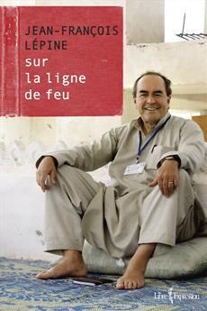 Jean-François Lépine - Sur la ligne de feu