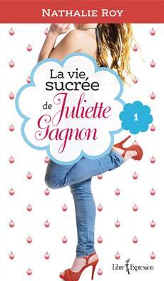La Vie sucrée de Juliette Gagnon, tome 1 - Skinny jeans et crème glacée à la gomme balloune
