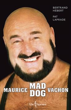 Maurice Mad Dog Vachon - Bertrand Hebert