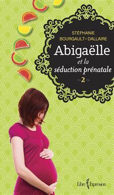 Abigaëlle et la séduction prénatale - 2