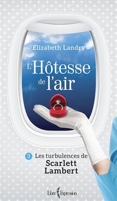 L'Hôtesse de l'air, tome 3 - Les turbulences de Scarlett Lambert