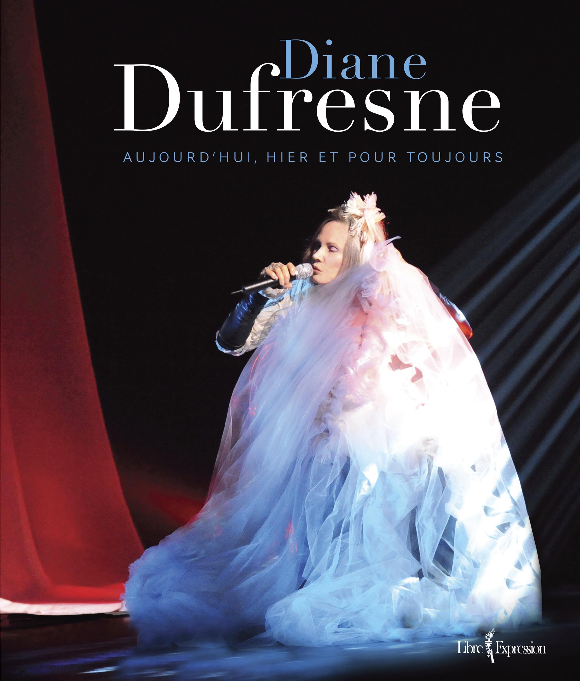Diane Dufresne - Aujourd'hui, hier et pour toujours
