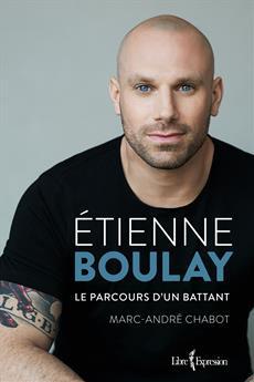 Étienne Boulay - Le parcours d'un battant