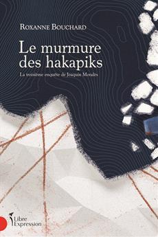 Le Murmure des hakapiks - La troisième enquête de Joaquin Moralès