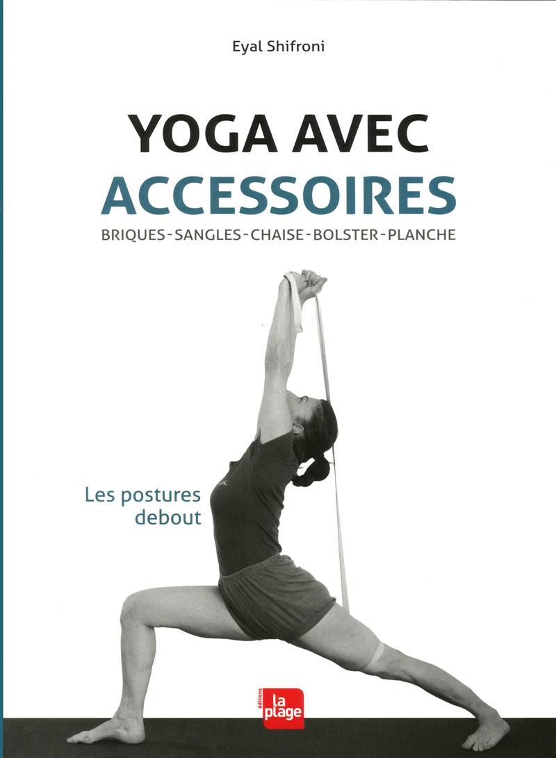 Yoga avec accessoires. Les postures debout. Eyal Shifroni. 36 d89f4ba5288